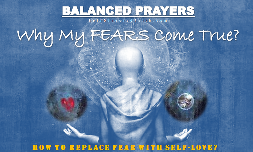 Why My FEARS Come True?  To 10 Male Fears & 10 Ten Female Fears  My Fears Are Answered! How to Replace Fear with Love?